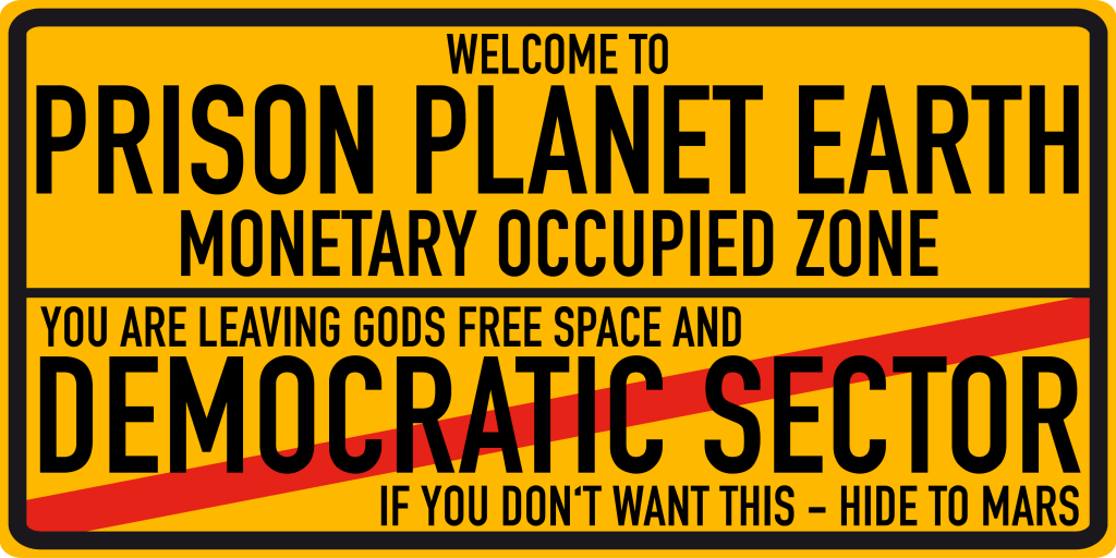 Prison Planet Earth monetary occupied zone