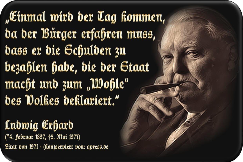 Ludwig Erhard Zitat einmal wird der Tag kommen Schulden bezahlen