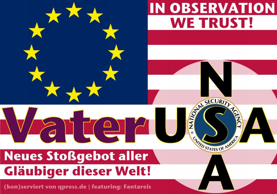 NSA, der alleinige Internet-Provider ihres Vertrauens das_neue_vater_unser_usa_nsa_unsa-snowden_spitzelstaat_diktatur_orwell_ueberwachungsstaat
