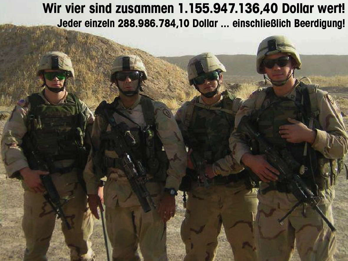 Ein US-Soldatenleben kostet 288.986.784,10 Dollar, Araber kaufen die Weltpolizei für Syrien Attacke Wir sind was wert US Soldaten und Kriegskosten