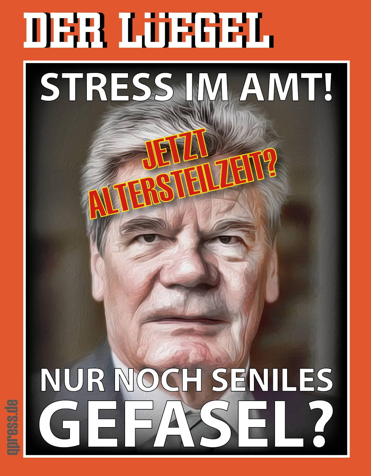 Gauck erledigt Präsidentenjob künftig in Altersteilzeit Der_luegel_ausgabe_joachim_gauck_spezial_Amtsmuedigkeit_Arbeitsueberlastung_qpress