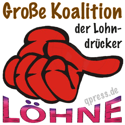 Große Koaltion der Lohndruecker Mindestlohn nur fuer Besserverdiener SPD CDU CSU asoziale Parteien