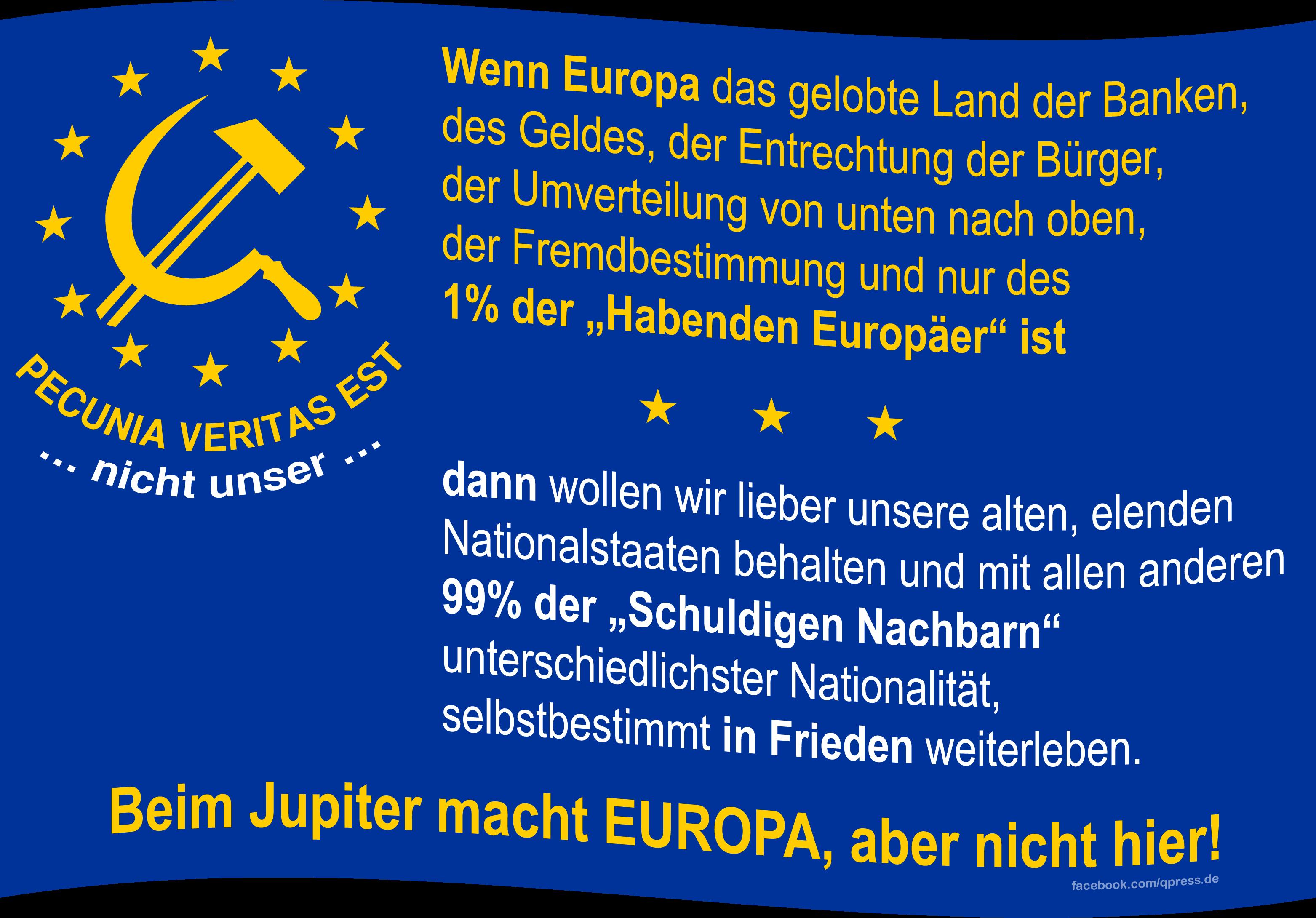 Das falsche Europa, nachhaltiger Crashkurs, wirklich alternativlos Flag_of_Europe pecunia veritas est nicht unser qpress