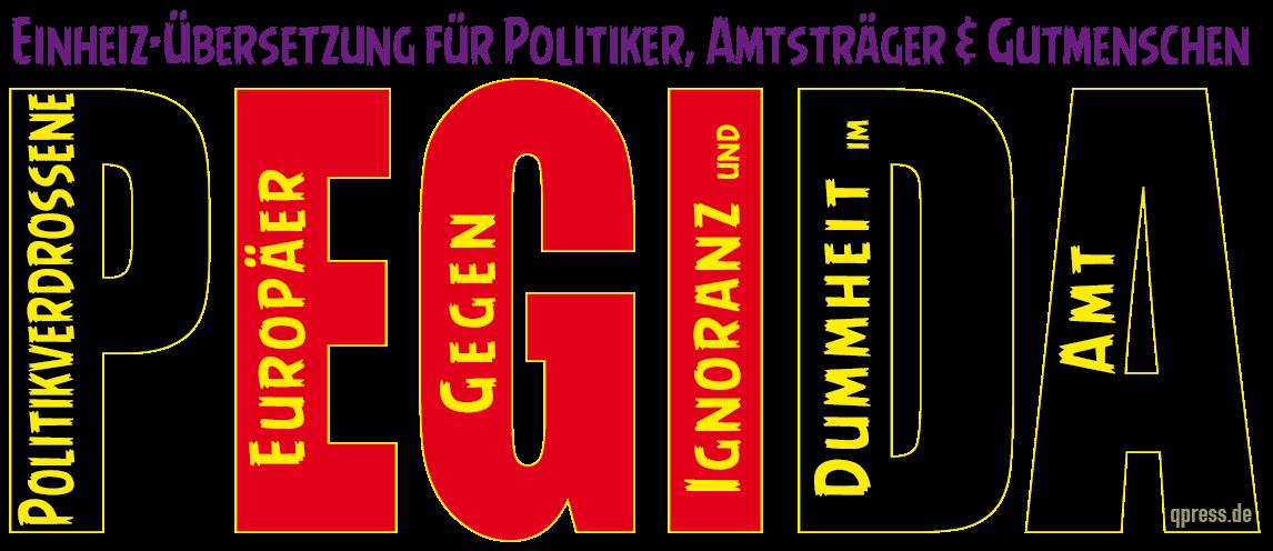 PEGIDA die bessere Uebersetzung, Politikverdrossene Europaer gegen ignoranz dummheit im Amt qpress