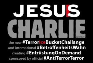 je-suis-jesus charlie TerrorIceBucketChallange international BetroffenheitsWahn creating EntruestungOnDemand AntiTerrorTerror 72dpi qpress