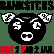 Banksters not 2 big to jail qpress finanzkrise euro dollar Banker krise Knast pig schwein