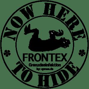 Frontex an die Front, nie wieder Ertrinkende im Mittelmeer Now here nowhere to hide frontex grenzdesinfektion Logo grenzsicherung fluechtlingsabwehr