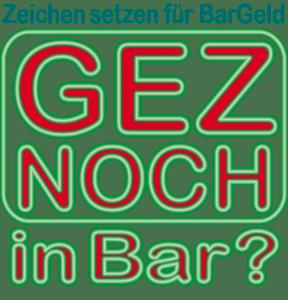 GEZ und Bürgerperformance zur Rettung des Bargelds GEZ Beitragsservice Zeichen setzen fuer bares Geld gehts noch in bar
