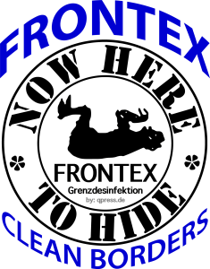 Now here nowhere to hide frontex grenzdesinfektion Logo grenzsicherung fluechtlingsabwehr