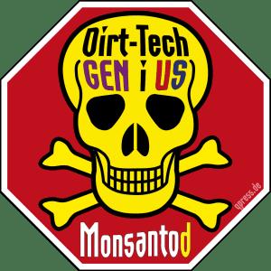 Stop Monsanto Monsantod sign Bremse Gentech Lebensmittel dirt tech gen i us wider das Leben
