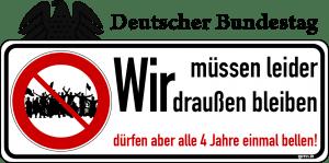 Deutscher Bundestag Das Volk wir muessen leider draussen bleiben duerfen aber alle vier Jahre einmal bellen qpress